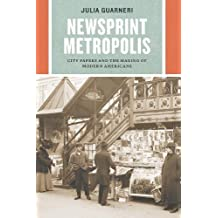 Newsprint Metropolis: City Papers and the Making of Modern Americans
