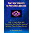 Six Easy Secrets to Psychic Success: How to Start, Grow and Succeed at Your Psychic Business By Applying These Six Easy Secrets