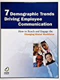 7 Demographic Trends Driving Employee Communication : How to Reach and Engage the Changing Global Workforce, Davis, Matthew and Jordan, Catherine, 0971306176