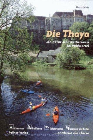 Die Thaya: Ein Natur- und Kulturraum im Waldviertel Taschenbuch – 1999 Hans Matz Pollner Verlag 3925660771 Europa