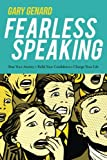 Fearless Speaking: Beat Your Anxiety. Build Your Confidence. Change Your Life.