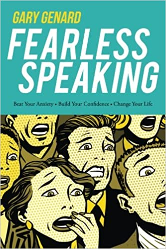 Fearless speaking beat your anxiety build your confidence fearless speaking beat your anxiety build your confidence change your life gary genard 9780979631405 amazon books fandeluxe Image collections
