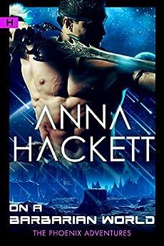 On a Barbarian World: A Phoenix Adventures Sci-fi Romance by [Hackett, Anna]
