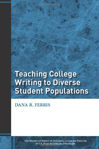 Teaching College Writing to Diverse Student Populations (The Michigan Series on Teaching Academic English in U.S. Post-S