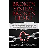 Broken System, Broken Heart: The Soup to Nuts Guide to Protecting Your Health in the Aftermath of a Custody Bat