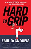Hard To Grip: A Memoir of Youth, Baseball, and Chronic Illness
