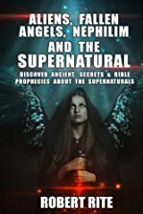 Aliens, Fallen Angels, Nephilim and the Supernatural: Discover Ancient Secrets and Bible Prophecies about the Supernatural Paperback