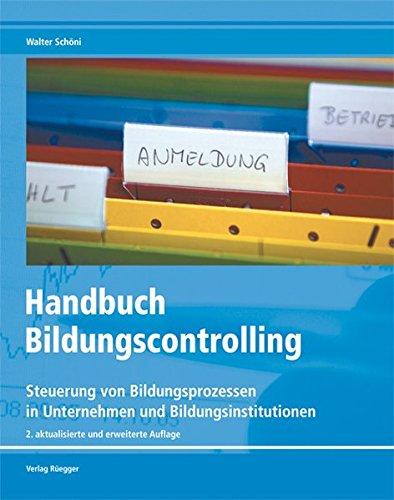 Handbuch Bildungscontrolling: Steuerung von Bildungsprozessen in Unternehmen und Bildungsinstitutionen Taschenbuch – 1. November 2009 Walter Schöni Rüegger 3725309396 Erwachsenenbildung