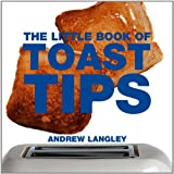 The Little Book of Toast Tips, Andrew Langley, 1906650926