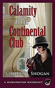 Calamity at the Continental Club (A Washington Whodunit Book 3) by [Shogan, Colleen J. ]