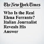 Who Is the Real Elena Ferrante? Italian Journalist Reveals His Answer | Rachel Donadio