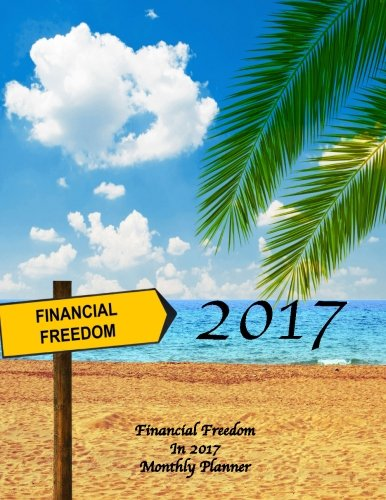 Read Online Financial Freedom In 2017 Monthly Planner pdf