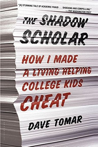 The Shadow Scholar: How I Made a Living Helping College Kids Cheat pdf epub