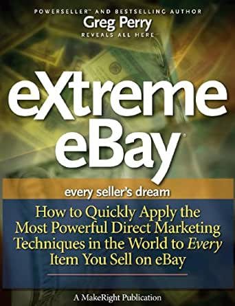 Amazon Com Extreme Ebay How To Quickly Apply The Most Powerful Direct Marketing Techniques In The World To Every Item You Sell On Ebay Ebook Perry Greg Kindle Store
