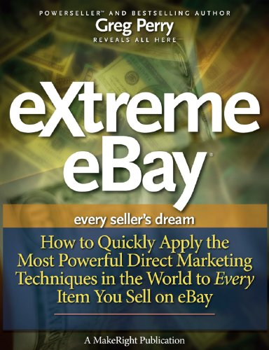 eXtreme eBay – How to Quickly Apply the Most Powerful Direct Marketing Techniques in the World to Every Item You Sell on eBay Pdf