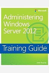 Training Guide Administering Windows Server 2012 (MCSA) (Microsoft Press Training Guide) Paperback