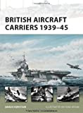 British Aircraft Carriers, 1939-45, Angus Konstam, 1849080798