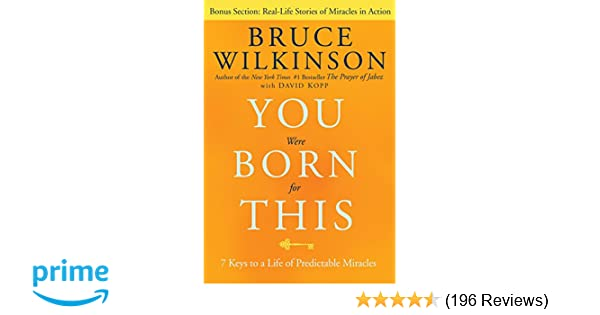 cd092aef60 You Were Born for This  Seven Keys to a Life of Predictable Miracles  Bruce  Wilkinson