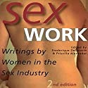 Sex Work: Writings by Women in the Sex Industry Audiobook by Frederique Delacoste, Priscilla Alexander Narrated by Suzanne Toren, Lily Bask, Madison Vaughn, Gabra Zackman, Lauren Fortgang, Mackenzie Harte, Piper Goodeve, Julia Farhat