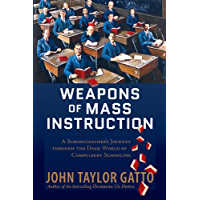 Weapons of Mass Instruction: A Schoolteacher's Journey Through the Dark World of Compulsory Schooling (English Edition)