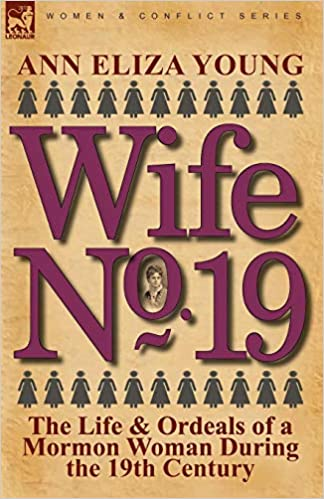 Wife No  19: The Life & Ordeals of a Mormon Woman During the