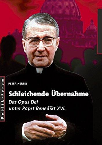 Schleichende Übernahme: Das Opus Dei unter Papst Benedikt XVI.
