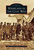 Maryland in the Civil War, Mark A. Swank and Dreama J. Swank, 1467120413