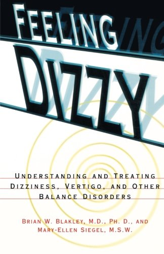 Feeling Dizzy: Understanding and Treating Vertigo, Dizziness, and Other Balance Disorders