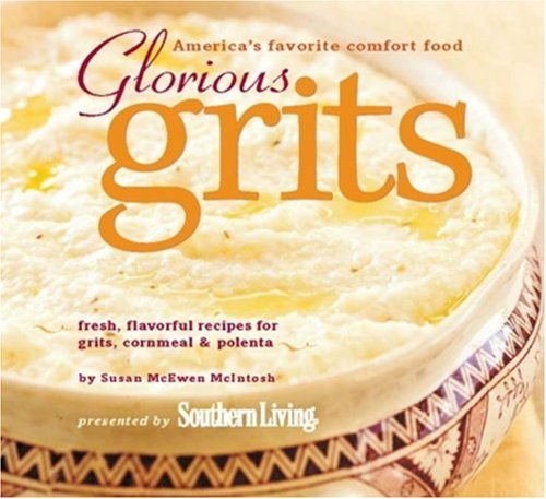 Glorious Grits: America's Favorite Comfort Food by Susan McEwen McIntosh