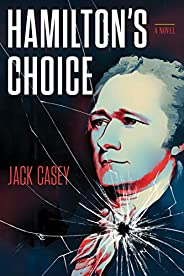 Hamilton's Choice: A Gripping Novel of America's Foremost Foundin
