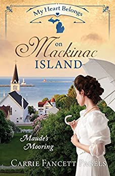 My Heart Belongs on Mackinac Island: Maude's Mooring by [Pagels, Carrie Fancett]
