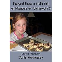 Pourquoi Emma a-t-elle fait un Nounours en Pain Brioché ? (French Edition)