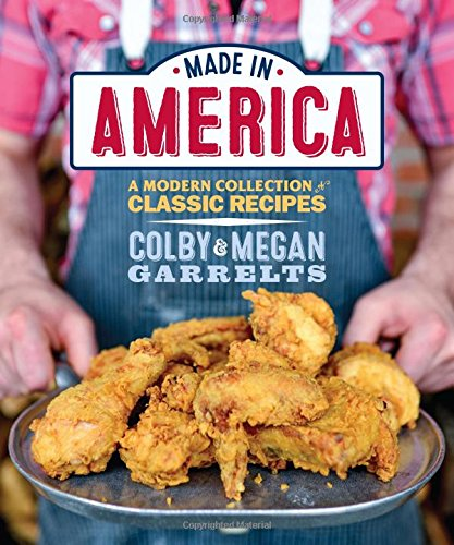 Made in America: A Modern Collection of Classic Recipes by Megan Garrelts, Colby Garrelts