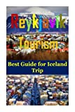Reykjavik Tourism: Best Guide for Iceland Trip(lonely planet iceland, reykjavik travel,iceland book,iceland hiking,reykjavik iceland,iceland ... guide book,lonely planet) (Volume 1)