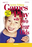 Games to Play with Two Year Olds, Jackie Silberg, 0876592353
