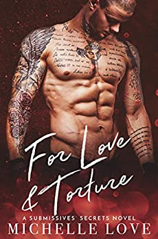 For Love & Torture: A Submissives' Secrets Novel by [Love, Michelle]