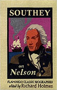 Southey on Nelson: The Life of Nelson by Robert Southey (Flamingo Classic Biographies)