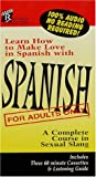 Spanish for Adults Only : A Complete Course in Sexual Slang, Stone, George, 096573630X