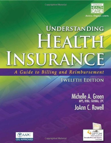 By Michelle A. Green Understanding Health Insurance: A Guide to Billing and Reimbursement (with Cengage EncoderPro.com De (12th (Michelle Green)