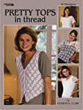 Pretty Tops in Thread - Crochet Patterns