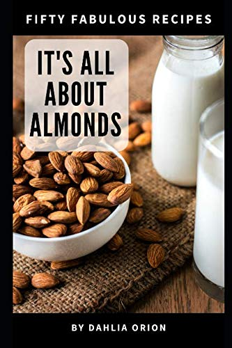 It's All About Almonds: 50 Fabulous Recipes (All Cookies About Joy Cooking Of)