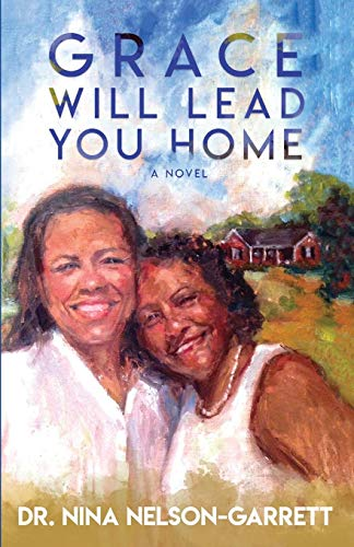 Grace Will Lead You Home by Nina Nelson-Garrett, MD