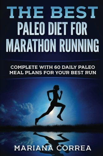 THE BEST PALEO DiET FOR MARATHON RUNNING: COMPLETE WiTH 60 DAILY PALEO MEAL PLANS FOR YOUR BEST RUN