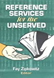 Reference Services for the Unserved, Zipkowitz, Fay, 1560247975