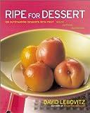 Ripe for Dessert: 100 Outstanding Desserts with Fruit--Inside, Outside, Alongside