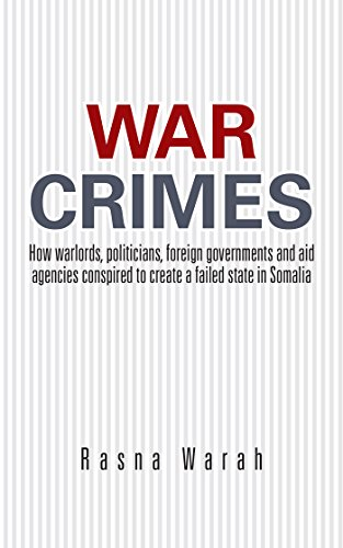 War Crimes: How Warlords, Politicians, Foreign Governments and Aid Agencies Conspired to Create a Failed State in Somalia by [Warah, Rasna]