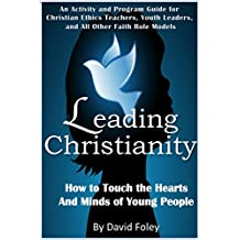 Leading Christianity: How to Touch the Hearts and Minds of Young People