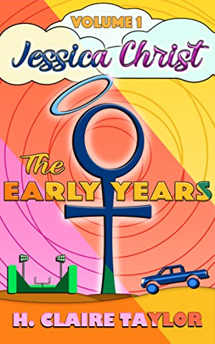 The Early Years: Volume 1 (Jessica Christ, Books 1-3)