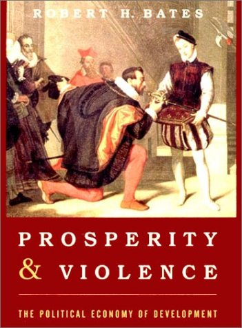 Prosperity & Violence: The Political Economy of Development (The Norton Series in World Politics)