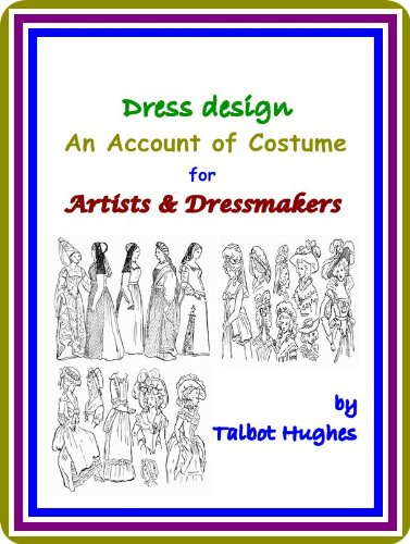 Dress design / An Account of Costume for Artists & Dressmakers, by Talbot Hughes : (full image (Artist Costume Reference)